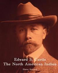 Edward S. Curtis - The North American Indian