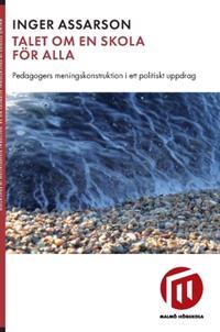 Talet om en skola för alla : pedagogers meningskonstruktion i ett politiskt uppdrag