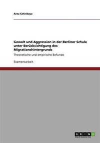 Gewalt Und Aggression in Der Berliner Schule Unter Berucksichtigung Des Migrationshintergrunds