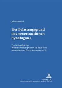 Der Belastungsgrund Des Steuerstaatlichen Synallagmas: Zur Zulaessigkeit Des Welteinkommensprinzips Im Deutschen Internationalen Einkommensteuerrecht