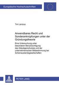 Anwendbares Recht Und Sonderanknuepfungen Unter Der Gruendungstheorie: Eine Untersuchung Unter Besonderer Beruecksichtigung Des Glaeubigerschutzes Und