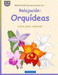 Brockhausen Libro Para Colorear Vol. 1 - Relajacion: Orquideas: Libro Para Colorear