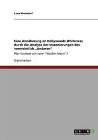 """Eine Annaherung an Hollywoods Whiteness Durch Die Analyse Der Inszenierungen Des Vermeintlich """"Anderen"""""""