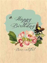 Birthday Bee-Utiful! - Greeting Cards, Pkg of 6: Greeting: Happy Birthday Bee-Utiful! (Blank Inside)