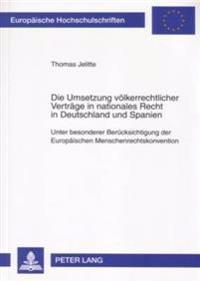 Die Umsetzung Voelkerrechtlicher Vertraege in Nationales Recht in Deutschland Und Spanien: Unter Besonderer Beruecksichtigung Der Europaeischen Mensch