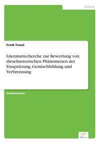 Literaturrecherche Zur Bewertung Von Dieselmotorischen Phanomenen Der Einspritzung, Gemischbildung Und Verbrennung