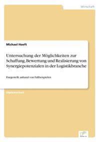 Untersuchung Der Moglichkeiten Zur Schaffung, Bewertung Und Realisierung Von Synergiepotenzialen in Der Logistikbranche