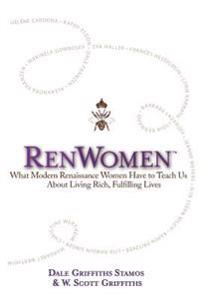 Renwomen: What Modern Renaissance Women Have to Teach Us about Living Rich, Fulfilling Lives