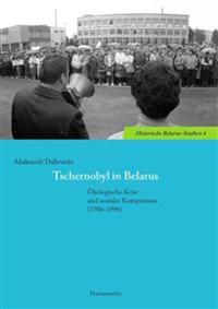 Tschernobyl in Belarus: Okologische Krise Und Sozialer Kompromiss (1986-1996)