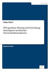 Edv-Gestutzte Planung Und Verwaltung Heterogener Technischer Netzwerkinfrastrukturen