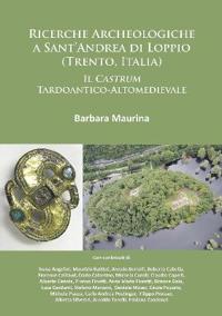 Ricerche Archeologiche a Sant'andrea Di Loppio (Trento, Italia): Il Castrum Tardoantico-Altomedievale