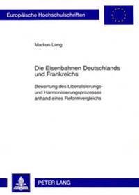 Die Eisenbahnen Deutschlands Und Frankreichs: Bewertung Des Liberalisierungs- Und Harmonisierungsprozesses Anhand Eines Reformvergleichs