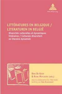 Litteratures En Belgique / Literaturen in Belgie: Diversites Culturelles Et Dynamiques Litteraires / Culturele Diversiteit En Literaire Dynamiek - Ave