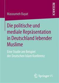 Die Politische Und Mediale Repr sentation in Deutschland Lebender Muslime