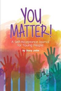 You Matter!: A Self-Acceptance Journal for Young People
