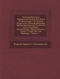 Historja Naturalna Zastosowana Do Potrzeb Zycia Praktycznego I Do Rzeczy Krajowych: Historja Naturalna Ogólna Zastosowana Do Potrzeb Zycia Czynnego I