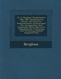 Dr. H. Berghaus' Physikalischer Atlas, Oder Sammlung Von Karten, Auf Denen Die Haupts Chlichsten Erscheinungen Der Anorganischen Und Organischen Natur