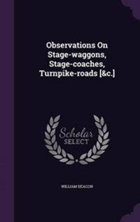 Observations on Stage-Waggons, Stage-Coaches, Turnpike-Roads [&C.]