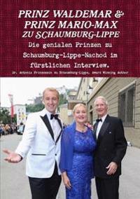 Prinz Waldemar Und Prinz Mario-Max Zu Schaumburg-Lippe: Die Genialen Prinzen Zu Schaumburg-Lippe Im Furstlichen Interview.