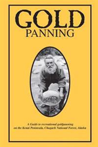 Gold Panning - A Guide to Recreational Gold Panning on the Kenai Peninsula, Chugach National Forest, Alaska