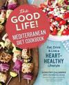 The Good Life! Mediterranean Diet Cookbook