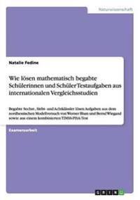 Wie Loesen Mathematisch Begabte Schulerinnen Und Schuler Testaufgaben Aus Internationalen Vergleichsstudien
