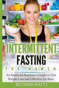 Intermittent Fasting for Women: An Improved Beginner's Guide to Fast Weight Loss and Effective Fat Burn