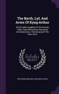 The Byrth, Lyf, and Actes of Kyng Arthur
