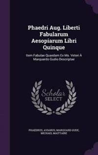 Phaedri Aug. Liberti Fabularum Aesopiarum Libri Quinque