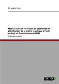 Modelisation Et Resolution de Problemes de Planification de la Chaine Logistique A L'Aide Du Logiciel D'Optimisation Aimms