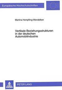 Vertikale Beziehungsstrukturen in Der Deutschen Automobilindustrie: Theoretischer Aufbau Von Zwischenbetrieblichen Beziehungsmustern Und Empirische Er