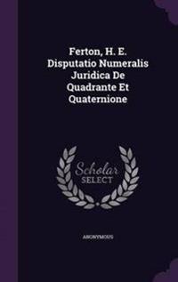 Ferton, H. E. Disputatio Numeralis Juridica de Quadrante Et Quaternione