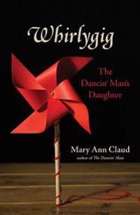 Whirlygig: The Dancin' Man's Daughter
