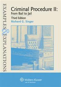 Examples & Explanations for Criminal Procedure II: From Bail to Jail