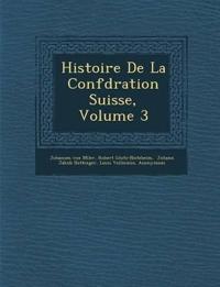 Histoire De La Conf¿d¿ration Suisse, Volume 3