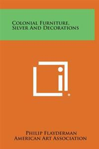 Colonial Furniture, Silver and Decorations