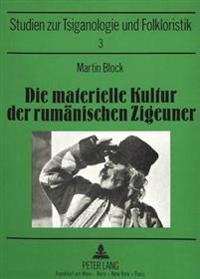 Die Materielle Kultur Der Rumaenischen Zigeuner: Versuch Einer Monographischen Darstellung. Bearbeitet Und Mit Einer Biographie Des Gelehrten