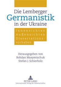 Die Lemberger Germanistik in Der Ukraine: Innensichten - Außensichten - Dissertationsvorhaben
