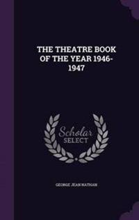 The Theatre Book of the Year 1946-1947