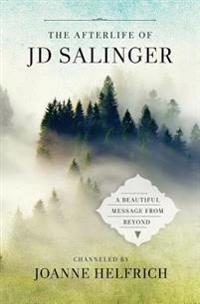 The Afterlife of J.D. Salinger: A Beautiful Message from Beyond