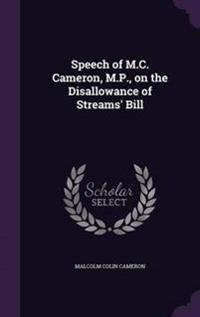 Speech of M.C. Cameron, M.P., on the Disallowance of Streams' Bill