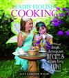 Fairy House Cooking: Simple Scrumptious Recipes & Fairy Party Fun!