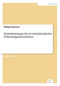 Vertriebsstrategie Fur Ein Mittelstandisches It-Beratungsunternehmen