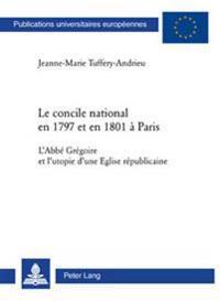 Le Concile National En 1797 Et En 1801 À Paris: L'Abbé Grégoire Et l'Utopie d'Une Eglise Républicaine
