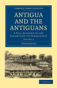 Antigua and the Antiguans 2 Volume Set Antigua and the Antiguans