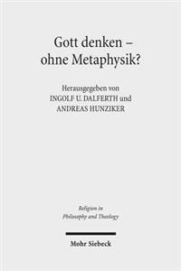 Gott Denken - Ohne Metaphysik?: Zu Einer Aktuellen Kontroverse in Theologie Und Philosophie