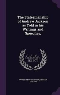 The Statesmanship of Andrew Jackson as Told in His Writings and Speeches;