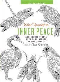 Color Yourself to Inner Peace: And Reduce Stress with Your Winged Animal Spirits