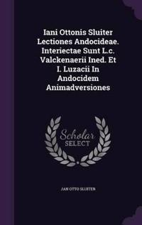 Iani Ottonis Sluiter Lectiones Andocideae. Interiectae Sunt L.C. Valckenaerii Ined. Et I. Luzacii in Andocidem Animadversiones
