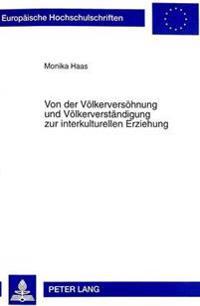 Von Der Voelkerversoehnung Und Voelkerverstaendigung Zur Interkulturellen Erziehung: Eine Historisch-Hermeneutische Untersuchung Geographiedidaktische